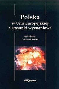 Polska w Unii Europejskiej a stosunki wyznaniowe - okładka książki
