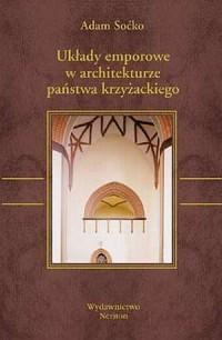 Układy emporowe w architekturze państwa krzyżackiego - okładka książki