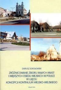 Zróżnicowanie zbioru małych miast i większych osiedli wiejskich w Polsce w ujęciu koncepcji kontiuum wiejsko-miejskiego - okładka książki