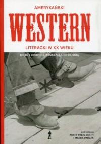 Amerykański Western XX wieku. Między historią, fantazją, a ideologią - okładka książki