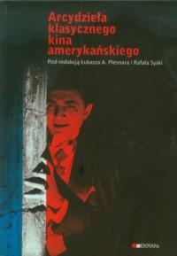 Arcydzieła klasycznego kina amerykańskiego - okładka książki