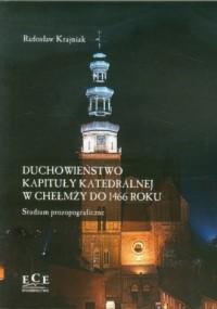 Duchowieństwo kapituły katedralnej w Chełmży do 1466 roku. Studium prozopograficzne - okładka książki