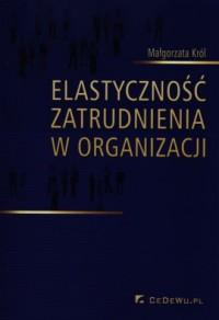 Elastyczność zatrudnienia w organizacji - okładka książki
