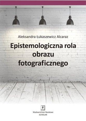 Epistemologiczna rola obrazu fotograficznego - okładka książki
