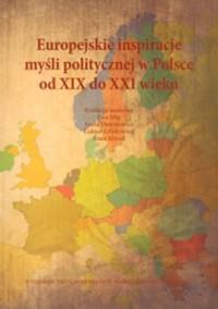 Europejskie inspiracje myśli politycznej w Polsce od XIX do XXI wieku - okładka książki