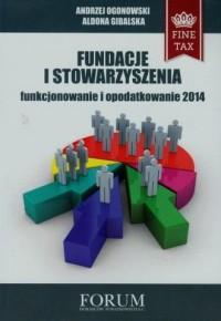 Fundacje i Stowarzyszenia. Funkcjonowanie i opodatkowanie 2014 - okładka książki