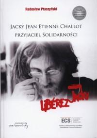 Jacky Jean Etienne Challot. Przyjaciel Solidarności - okładka książki