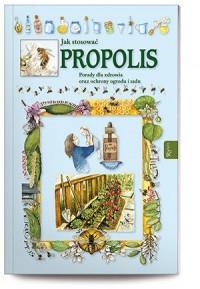 Jak stosować propolis. Porady dla zdrowia oraz ochrony ogrodu i sadu - okładka książki