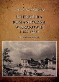 Literatura romantyczna w Krakowie (1827-1863). Zarys monograficzny - okładka książki