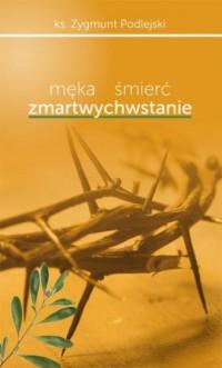Męka, śmierć, zmartwychwstanie - okładka książki