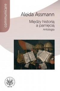 Między historią a pamięcią. Antologia. Seria: Communicare - okładka książki