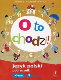 O to chodzi!. Język polski. Klasa 5. Szkoła podstawowa. Podręcznik cz. 2 - okładka podręcznika