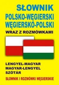Słownik polsko-węgierski, węgiersko-polski wraz z rozmówkami. Słownik i rozmówki węgierskie - okładka książki