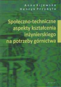 Społeczno-techniczne aspekty kształcenia inżynierskiego na potrzeby górnictwa - okładka książki