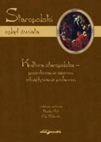 Staropolski ogląd świata. Kultura staropolska - poszukiwanie sacrum, odnajdywanie profanum - okładka książki