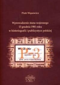 Wprowadzenie stanu wojennego 13 grudnia 1981 roku w historiografii i publicystyce polskiej - okładka książki