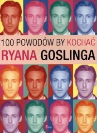 100 powodów, by kochać Ryana Goslinga - okładka książki