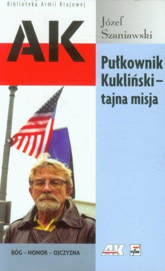 Pu�kownik Kukli�ski - tajna misja. Seria: Biblioteka Armii Krajowej