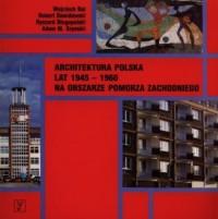 Architektura polska lat 1945-1960 na obszarze Pomorza Zachodniego - okładka książki