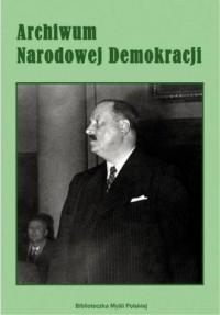 Archiwum Narodowej Demokracji. Tom 2 - okładka książki