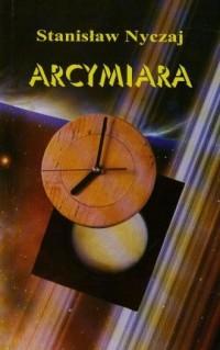 Arcymiara - Stanisław Nyczaj - okładka książki
