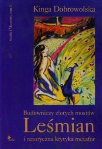 Budowniczy złotych mostów. Leśmian i retoryczna krytyka metafor - okładka książki