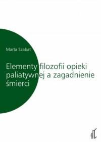 Elementy filozofii opieki paliatywnej - okładka książki