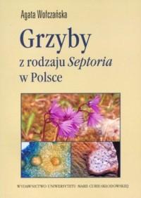 Grzyby z rodzaju Septoria w Polsce - Agata Wołczańska - okładka książki