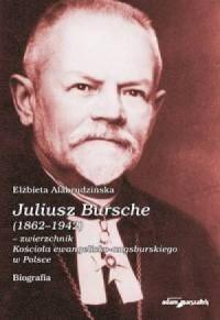 Juliusz Bursche (1862-1942) - zwierzchnik Kościoła ewangelicko-augsburskiego w Polsce. Biografia - okładka książki