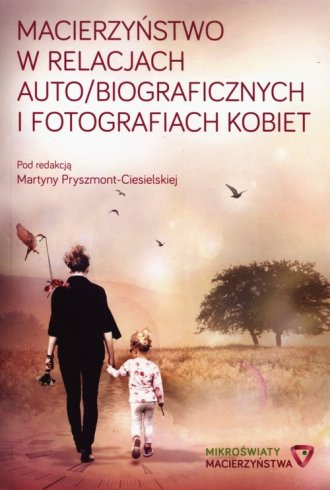 Macierzyństwo w relacjach auto/biograficznych - okładka książki