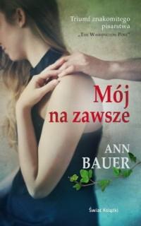 Mój na zawsze - Ann Bauer - okładka książki