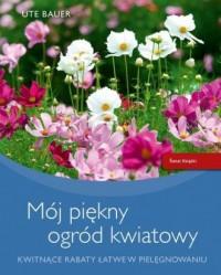 Mój piękny ogród kwiatowy - Ute - okładka książki