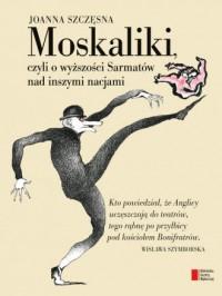 Moskaliki, czyli o wyższości Sarmatów - okładka książki
