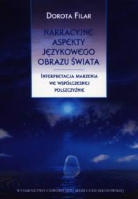Narracyjne aspekty językowego obrazu świata. Interpretacja marzenia we współczesnej polszczyźnie - okładka książki