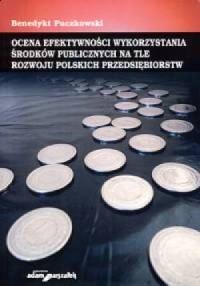Ocena efektywności wykorzystania środków publicznych na tle rozwoju polskich przedsiębiorstw - okładka książki