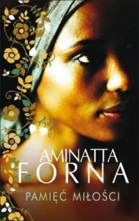 Pamięć miłości - Aminatta Forna - okładka książki