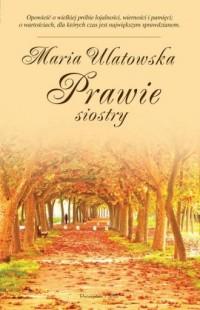 Prawie siostry - Maria Ulatowska - okładka książki