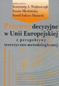 Procesy decyzyjne w Unii Europejskiej - okładka książki