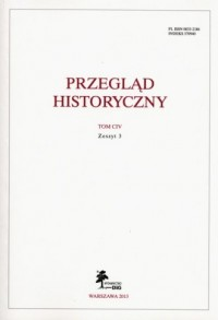 Przegląd Historyczny. Tom CIV. Zeszyt 3 / 2013 - okładka książki