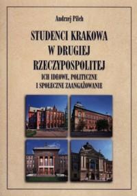 Studenci Krakowa w drugiej Rzeczypospolitej. Ich ideowe, polityczne i społeczne zaangażowanie - okładka książki
