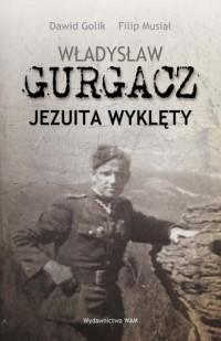 Władysław Gurgacz. Jezuita wyklęty - okładka książki