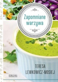 Zapomniane warzywa - Teres Lewkowicz-Mosiej - okładka książki