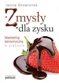 Zmysły dla zysku. Marketing sensoryczny w praktyce - okładka książki