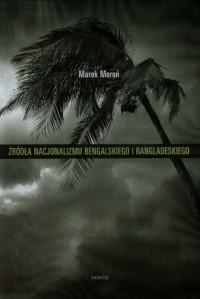 Źródła nacjonalizmu bengalskiego i bangladeskiego - okładka książki