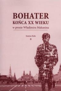 Bohater końca XX wieku w prozie Władimira Makanina - okładka książki