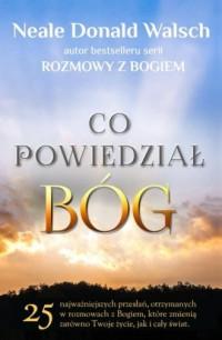 Co powiedział Bóg. 25 najważniejszych, otrzymanych w rozmowach z Bogiem przesłań, które zmienią zarówno Twoje życie, jak i cały śwait - okładka książki