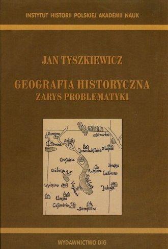 Geografia historyczna. Zarys problematyki - okładka książki