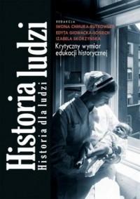 Historia ludzi. Historia dla ludzi. Krytyczny wymiar edukacji historycznej - okładka książki