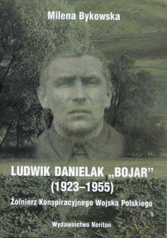 Ludwik Danielak Bojar (1923 - 1955). - okładka książki