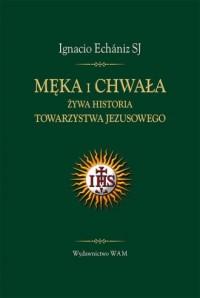 Męka i chwała. Żywa historia jezuitów - okładka książki